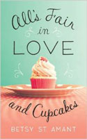 All's Fair in Love and Cupcakes - Betsy St Amant
