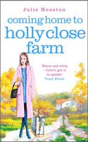 Coming Home to Holly Close Farm � Julie Houston