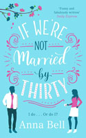 If We're Not Married by Thirty - Anna Bell