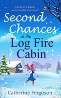Second Chances at the Log Fire Cabin - Catherine Ferguson