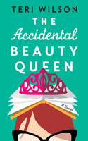 The Accidental Beauty Queen - Teri Wilson