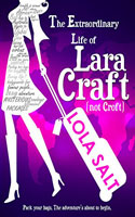 The Extraordinary Life Of Lara Craft (Not Croft) - Lola Salt
