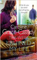 The Week I Ruined My Life � Caroline Grace-Cassidy